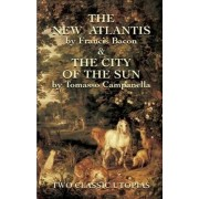 The New Atlantis and the City of Th by Francis Bacon