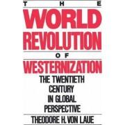 The World Revolution of Westernization by Theodore H.Von Laue