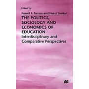 The Politics, Sociology and Economics of Education: Interdisciplinary and Comparative Perspectives by Russell Francis Farnen