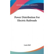 Power Distribution for Electric Railroads by Louis Bell
