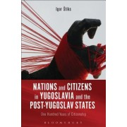 Nations and Citizens in Yugoslavia and the Post-Yugoslav States: One Hundred Years of Citizenship