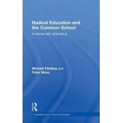 Radical Education and the Common School by Michael Fielding