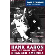 Hank Aaron and the Home Run that Changed America by Tom Stanton