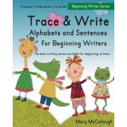 Trace and Write Alphabets and Sentences for Beginning Writers by Macy McCullough