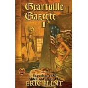 Grantville Gazette: v. 3 by Eric Flint