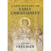 A New History of Early Christianity by Charles Freeman