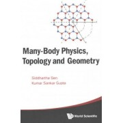 Many-Body Physics, Topology and Geometry by Siddhartha Sen
