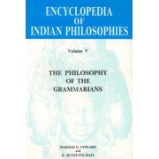 Encyclopaedia of Indian Philosophies: Philosophy of the Grammarians v. 5 by Harold G. Coward