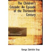 The Children's Crusade by George Zabriskie Gray