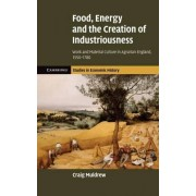Food, Energy and the Creation of Industriousness by Craig Muldrew