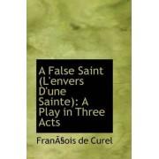 A False Saint (L'Envers D'Une Sainte) by Franois De Curel