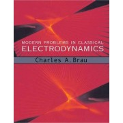 Modern Problems in Classical Electrodynamics by Charles A. Brau