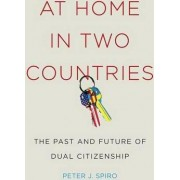 At Home in Two Countries by Peter J. Spiro
