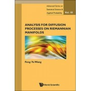 Analysis For Diffusion Processes On Riemannian Manifolds by Feng-Yu Wang