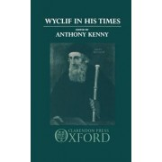 Wyclif in His Times by Anthony Kenny