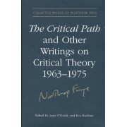 The Critical Path and Other Writings on Critical Theory, 1963-1975 by Northrop Frye