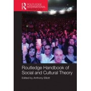 Routledge Handbook of Social and Cultural Theory by Anthony Elliott