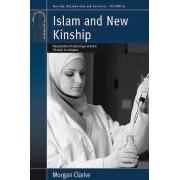Islam and New Kinship by Morgan Clarke