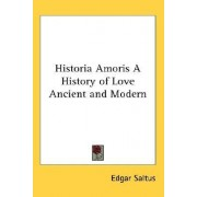 Historia Amoris a History of Love Ancient and Modern by Edgar Saltus
