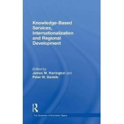 Knowledge-Based Services, Internationalisation and Regional Development by Peter Daniels