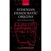 Athenian Democratic Origins by Fellow G E M De Ste Croix