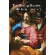 The Healing Tradition of the New Testament by Douglas Ellory Pett