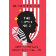 The Servile Mind by Kenneth R. Minogue