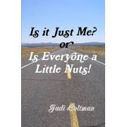 Is it Just Me or Is Everyone a Little Nuts? by Judi Coltman