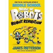 House of Robots: Robot Revolution by James Patterson
