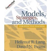 Models, Strategies, and Methods for Effective Teaching by Hellmut R. Lang