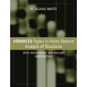 Advanced Topics in Finite Element Analysis of Structures by M. Asghar Bhatti