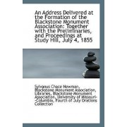 An Address Delivered at the Formation of the Blackstone Monument Association by Blackstone Monument Associ Chace Newman