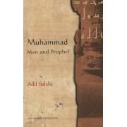 Muhammad Man and Prophet by Adil Salahi