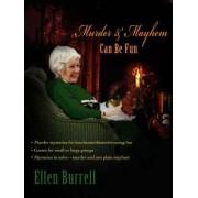 Murder & Mayhem Can Be Fun by Ellen Burrell