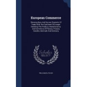 European Commerce: Shewing New and Secure Channels of Trade with the Continent of Europe: Detailing the Produce, Manufactures, and Commer