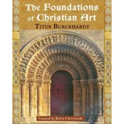 The Foundations of Christian Art by Titus Burckhardt