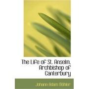 The Life of St. Anselm, Archbishop of Canterbury by Johann Adam Muhler