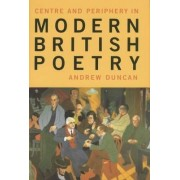Centre and Periphery in Modern British Poetry by Andrew Duncan