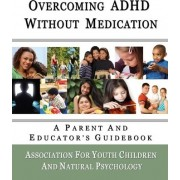 Overcoming ADHD Without Medication by Association For Yout Natural Psychology
