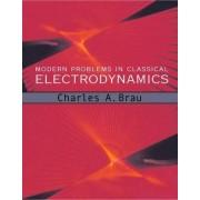 Modern Problems in Classical Electrodynamics by Charles A. Brau