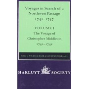 Voyages to Hudson Bay in Search of a Northwest Passage, 1741-47: The Voyage of Christopher Middleton, 1741-1742 Volume I by William Barr