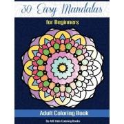 30 Easy Mandalas for Beginners Adult Coloring Book (Sacred Mandala Designs and Patterns Coloring Books for Adults) by Abc Kids Coloring Books