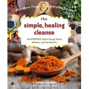 The Nourishing Cleanse: Detox and Heal Your Body with Ayurveda for Energy, Health, and Well-Being - With More Than 50 Whole Food Recipes