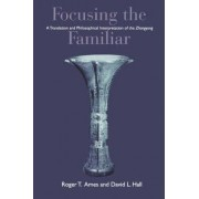 Focusing the Familiar by Roger T. Ames