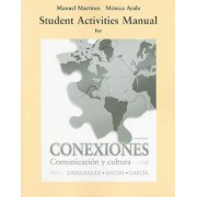 Student Activities Manual for Conexiones by Eduardo Zayas-Bazan