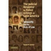 The Judicial Response to Police Killings in Latin America by Daniel M. Brinks