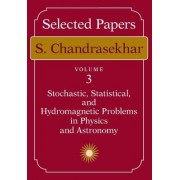 Selected Papers: Stochastic, Statistical and Hydromagnetic Problems in Physics and Astronomy v. 3 by S. Chandrasekhar