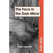 The Face in the Dark Mirror: v. 13 by Peter Lancett