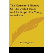 The Household History of the United States and Its People, for Young Americans by Deceased Edward Eggleston