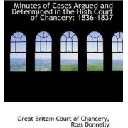 Minutes of Cases Argued and Determined in the High Court of Chancery by Great Britain Court of Chancery